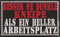 Besser ne dunkle Kneipe als ein heller Arbeitsplatz Biker Rocker Heavy Metal Patch Aufnäher. Weekend Aufbügler
