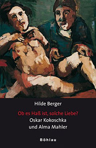 Ob es Hass ist solche Liebe. Oskar Kokoschka und Alma Mahler.