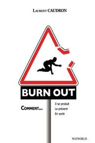 Burn out: comment il se produit, le prévenir, en sortir