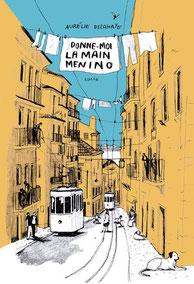 Couverture Donne-moi la main Menino de Aurélie Delahaye #Portugal #Lisbonne #Littérature #Ecrivain #Femme #Récit #Roman #Tourisme #AntiHéros #Commerce par Guillaume Cherel