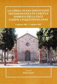La Chiesa di San Sebastiano. Testimonianza di carità e simbolo della pace compie 500 anni. Grafice 3B Toscanella. Ottobre 2007.