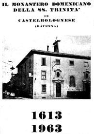 Il Monastero Domenicano della SS. Trinità in Castel Bolognese. 1613-1963. Stampato nel 1963.