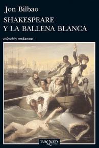 Portada de la novela 'Shakespeare y la ballena blanca', cuyo autor es Jon Bilbao. Tusquets editores. Colección andanzas.