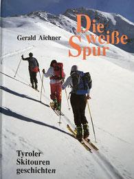 TuXer Alpen, Tuxer Alpenbuch, Tuxer Führer, TuXer Berge, Die weiße Spur, Tiroler Skigeschichte