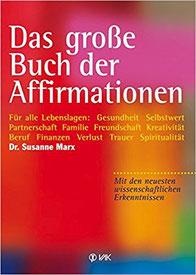 Das große Buch der Affirmationen von Susanne Marx mit neuesten wissenschaftlichen Erkenntnissen