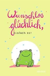Frosch, wunschlos glücklich - Spruch & Illustration, Judith Ganter, bei Redbubble
