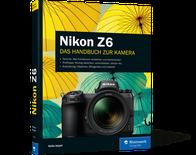 Nikon Z6 - Das Handbuch zur Kamera