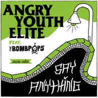 ANGRY YOUTH ELITE feat. BOMBPOPS - Say Anything