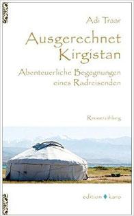Ausgerechnet Kirgistan - Reisebericht von Adi Traar