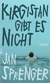 Kirgistan gibt es nicht - Roman von Jan Sprenger