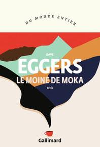 Couverture récit Le Moinde de Moka de Dave Eggers #Auteur #Bibliographie #Récit #Autobiographie #Café #Aventure #Noblesse #Yémen #GuerreCivile guillaume cherel