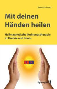 Buchtipp:  Mit deinen Händen heilen -  Heilmagnetische Ordnungstherapie in  Theorie und Praxis                                                    Autorin: Johanna Arnold