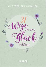 31 Wege, um das Glück zu finden mit Christa Spannbauer