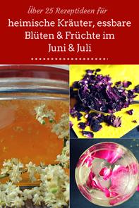 Rezepte für Kräuter, Blüten Früchte im Juni und Juli