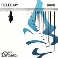 FIELD DAY - Opposite Land