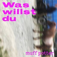 MUFF POTTER - Was willst du