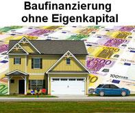 Baufinanzierung ohne Eigenkapital und Immobilienfinanzierung mit wenig Kapital