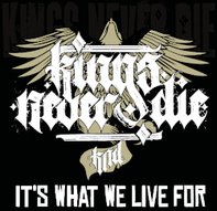 KINGS NEVER DIE - It's What We Live For