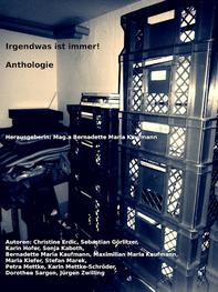 Anthologie/Irgendwas ist immer!/Bernadette Maria Kaufmann, Hrsg. 2018/ ISBN 978-3-902094-19-3/ Kurzgeschichte von Petra Mettke und Karin Mettke-Schröder/™Gigabuch-Bibliothek