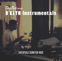 16FLIP & DJ SCRATCH NICE - B'KLYN Instrumentals
