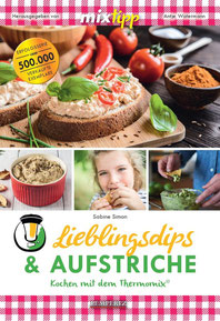 """Mein Kochbuch""""Lieblingsdips und Aufstriche - Kochen mit dem Thermomix"""