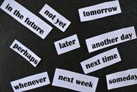 Aufschieberitis und Prokrastination - warum nicht gleich?