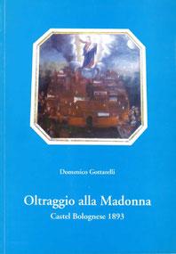 Oltraggio alla Madonna - Castel Bolognese 1893. Tipografia Castello. Maggio 2003.