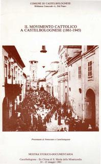 Il Movimento cattolico a Castel Bolognese (1861-1945). Mostra Storico-Documentaria. Stampato nel 1983.