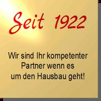 Seit 1922 sind wir ihr kompetenter Partner wenn es um den Hausbau geht!