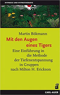 Mit den Augen eines Tigers Martin Bökmann Amazon Buchempfehlung Hypnotherapie Tiefenentspannung für Gruppen Milton H. Erickson ganzheitlich gesund glücklich Stress abbauen Selbstheilungskräfte aktivieren