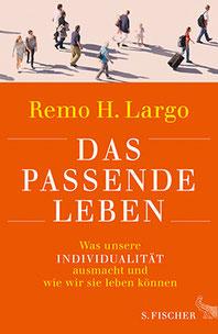 """Remo H. Largo: """"Das passende Leben. Was unsere Individualität ausmacht und wie wir sie leben können."""" S. FISCHER Verlag 2017"""