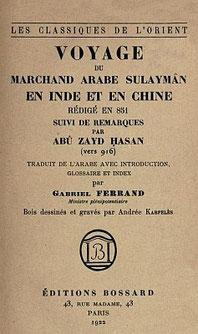 Gabriel Ferrand (1864-1935) Voyage du marchand arabe Sulaymân en Inde et en Chine rédigé en 851, suivi de Remarques par Abu Zayd Hasan (vers 916). Éditions Bossard, Paris, 1922.