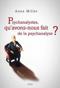 Anne Millet, livre Psychanalystes qu'avons-nous fait de la psychanalyse ?, Editions du Seuil colère face aux modes sectaires des psychanalystes