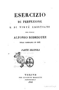 Esercizio di perfezione e di virtù cristiane  2ª Parte by Alfonso Rodriguez