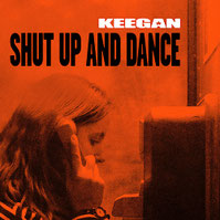 KEEGAN - Shut Up And Dance
