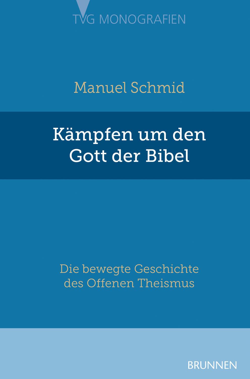 Manuel Schmid: Kämpfen um den Gott der Bibel