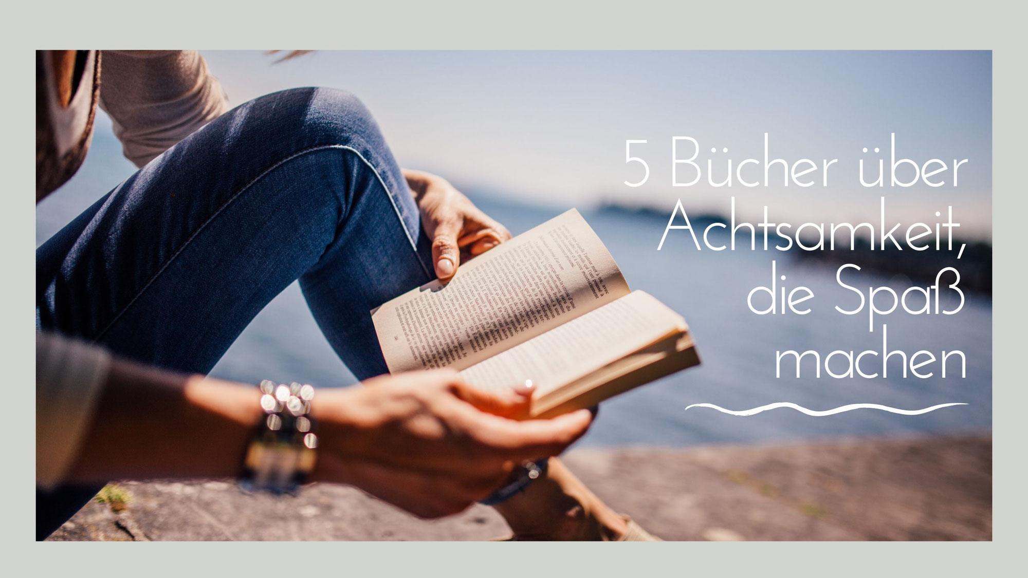 5 Bücher über Achtsamkeit, die Spaß machen!