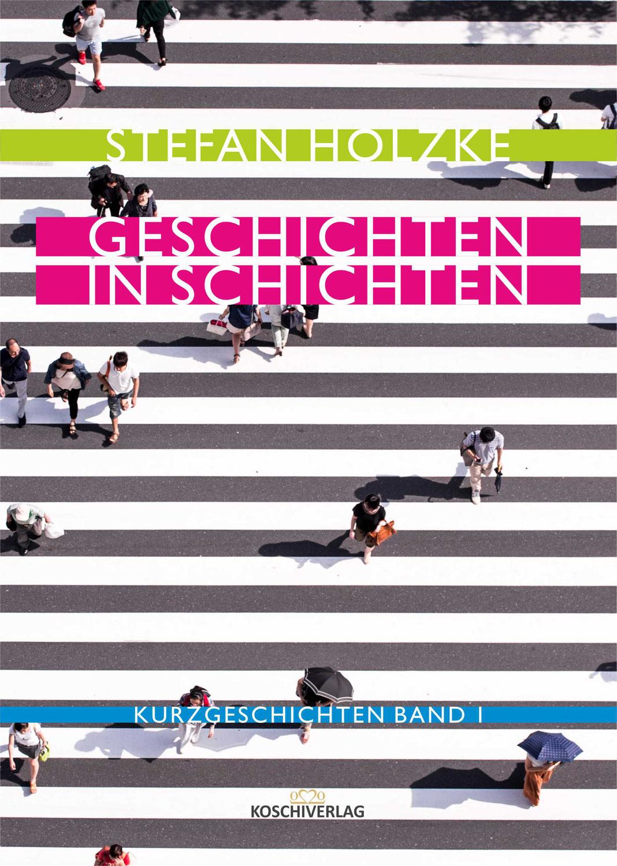"Geschichten in Schichten - Kurzgeschichten Band I - ""NEU"""