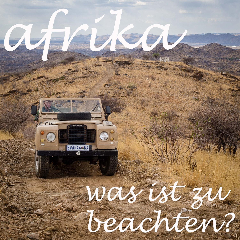 reiseziel südliches Afrika, auf was ist zu achten...?