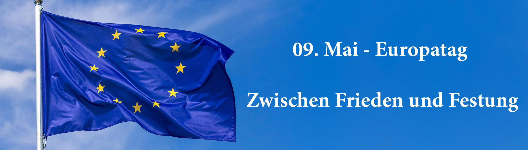09. Mai: Europatag – Zwischen Frieden und Festung