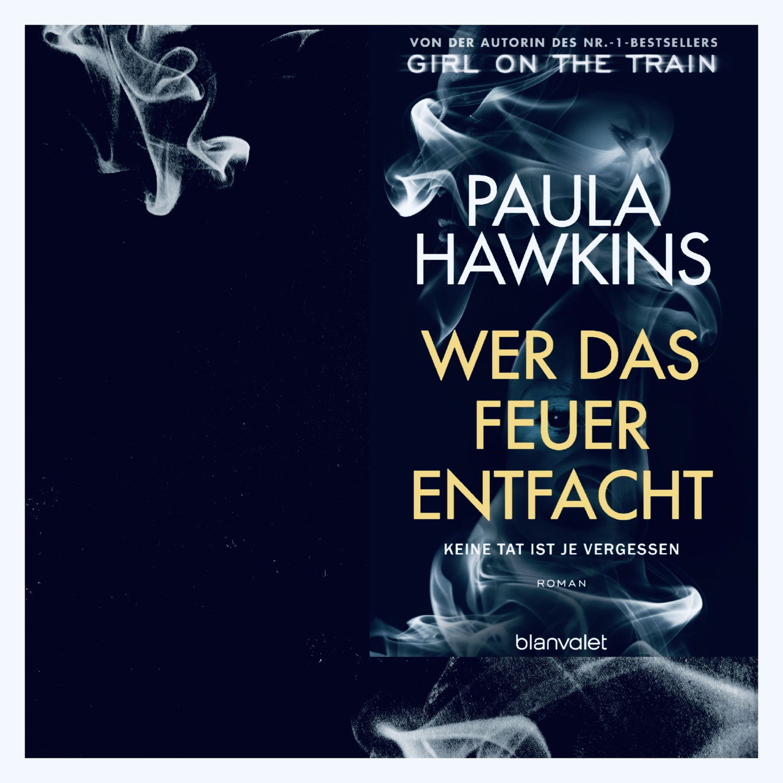 Paula Hawkins: Wer das Feuer entfacht