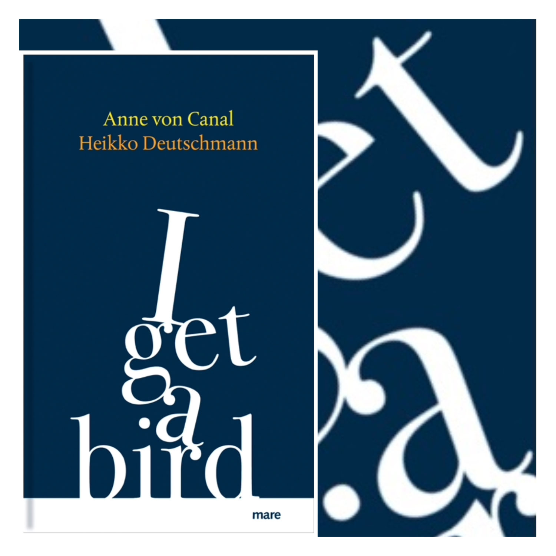 Anne von Canal / Heikko Deutschmann: I get a bird