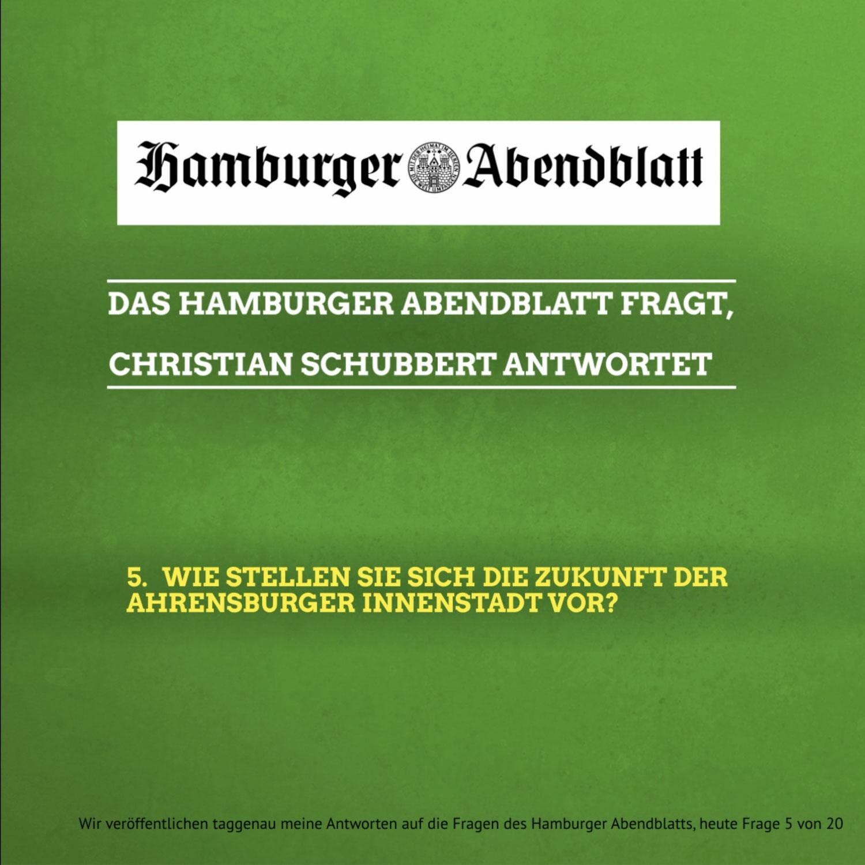 Das Hamburger Abendblatt fragt, Christian Schubbert antwortet: 5. Wie stellen Sie sich die Zukunft der Ahrensburger Innenstadt vor?