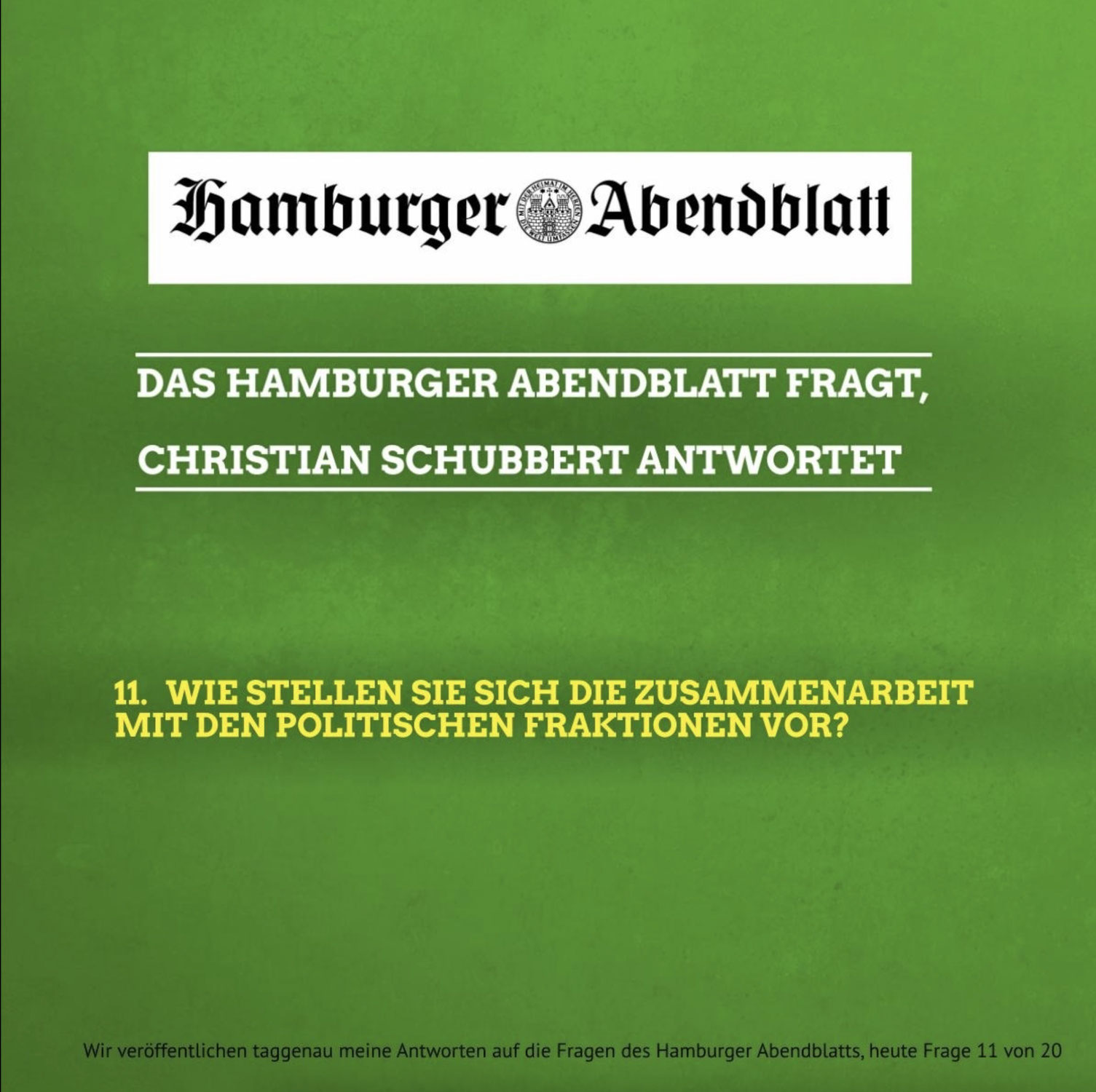 Das Hamburger Abendblatt fragt, Christian Schubbert antwortet: 11. Wie stellen Sie sich die Zusammenarbeit mit den politischen Fraktionen vor?