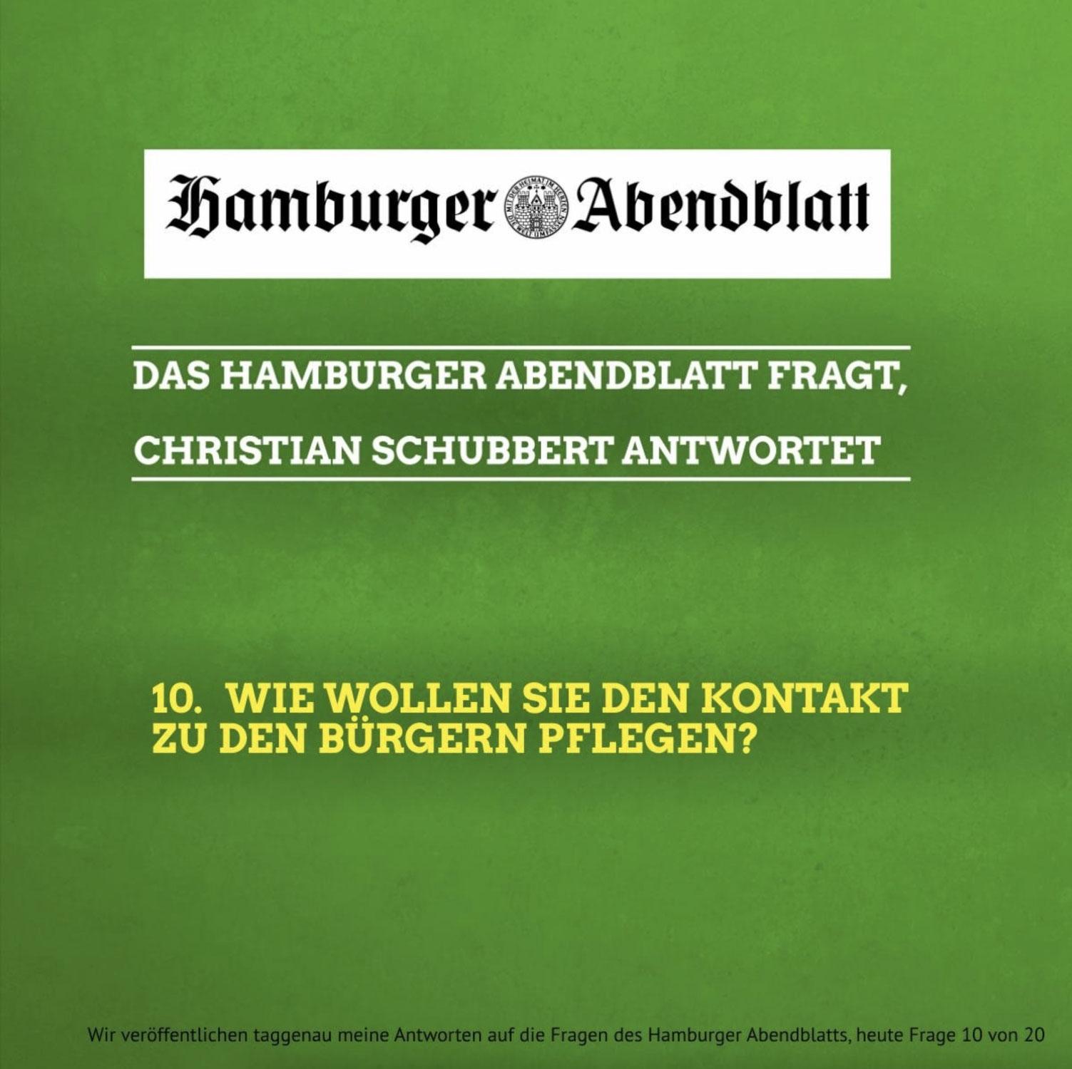 Das Hamburger Abendblatt fragt, Christian Schubbert antwortet: 10. Wie wollen Sie den Kontakt zu den Bürgern pflegen?