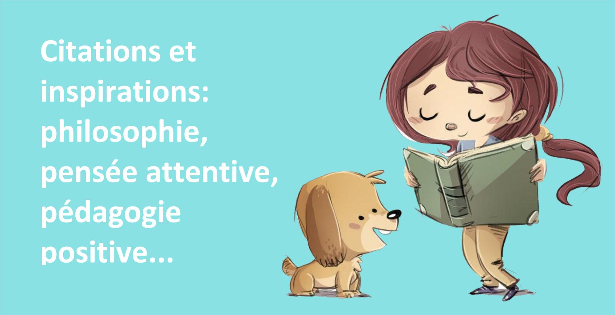 Citations et inspirations: philosophie, pensée attentive, pédagogie positive...