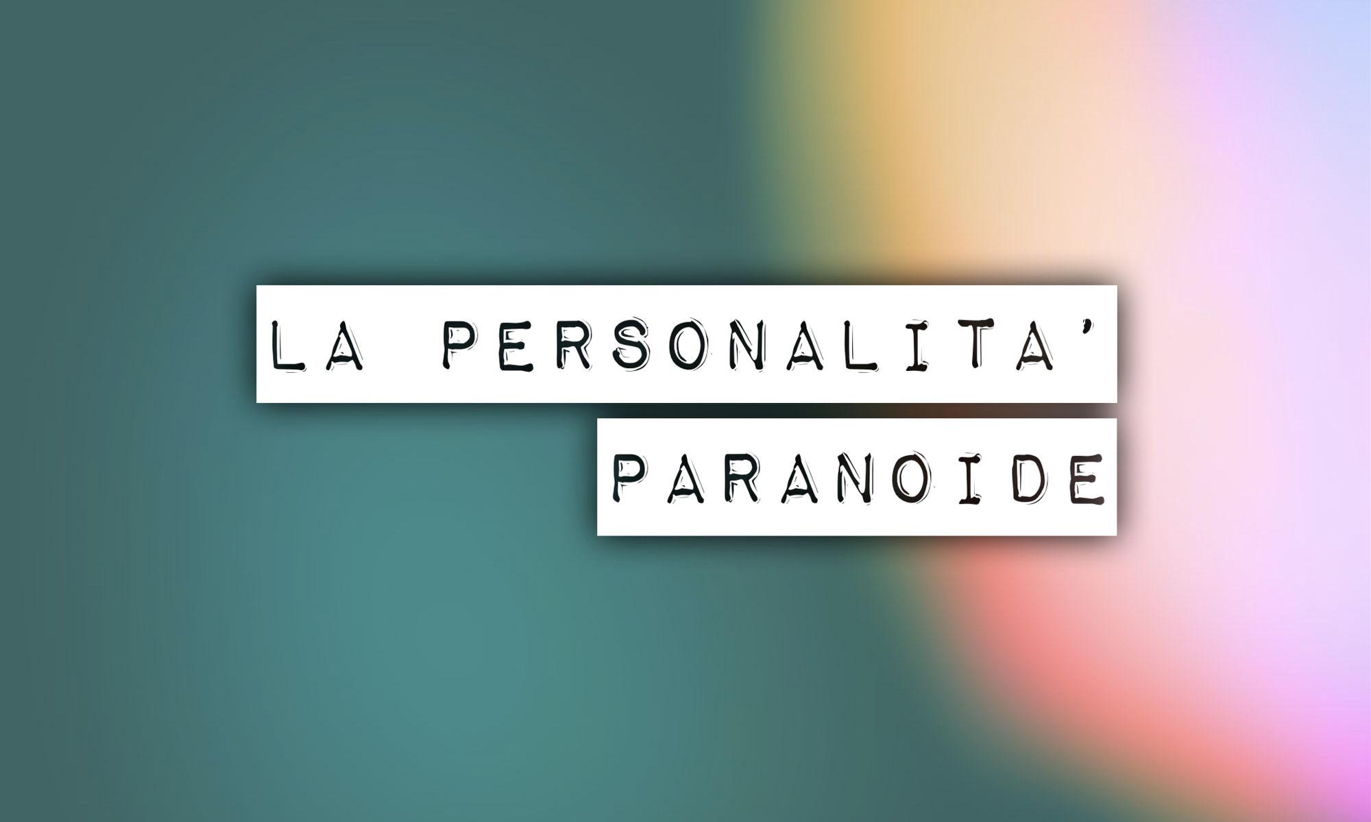 Il Disturbo Paranoide di Personalità