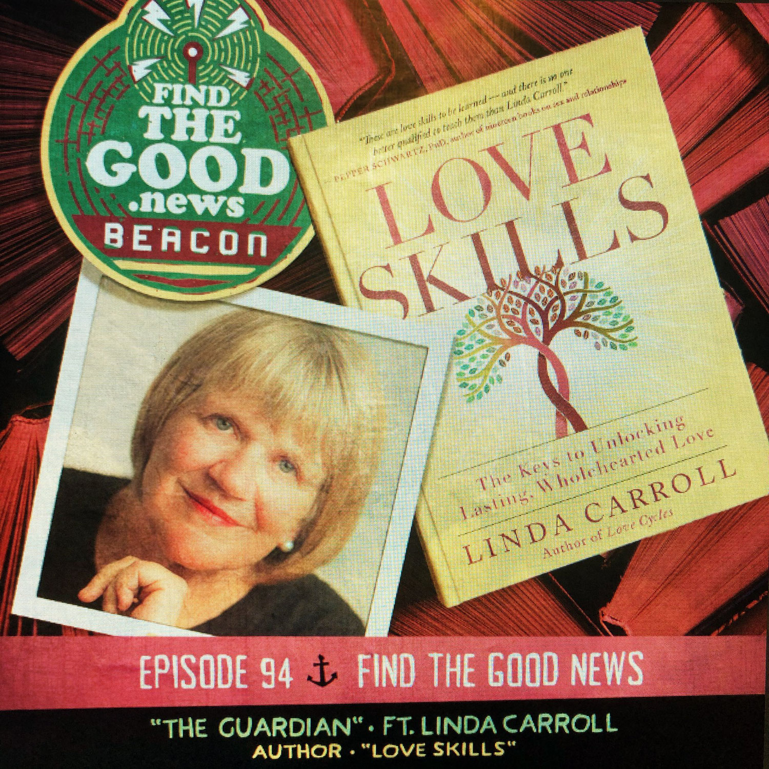 Episode 94—The Guardian—featuring Linda Carroll, author of Love Skills: The Keys to Unlocking Lasting, Wholehearted Love
