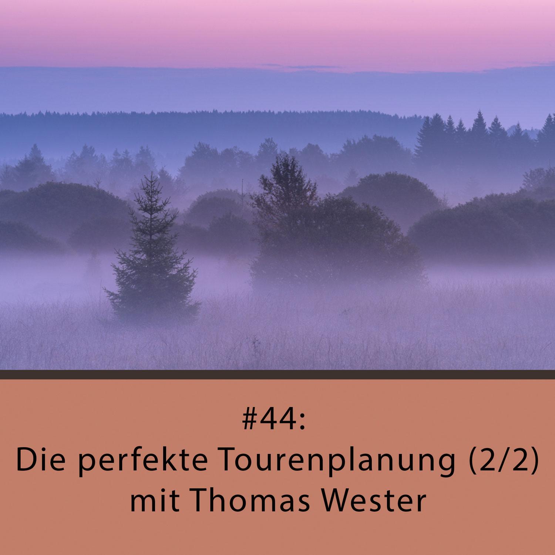 Naturfotocast #44 - Die perfekte Tourenplanung (2/2) mit Thomas Wester