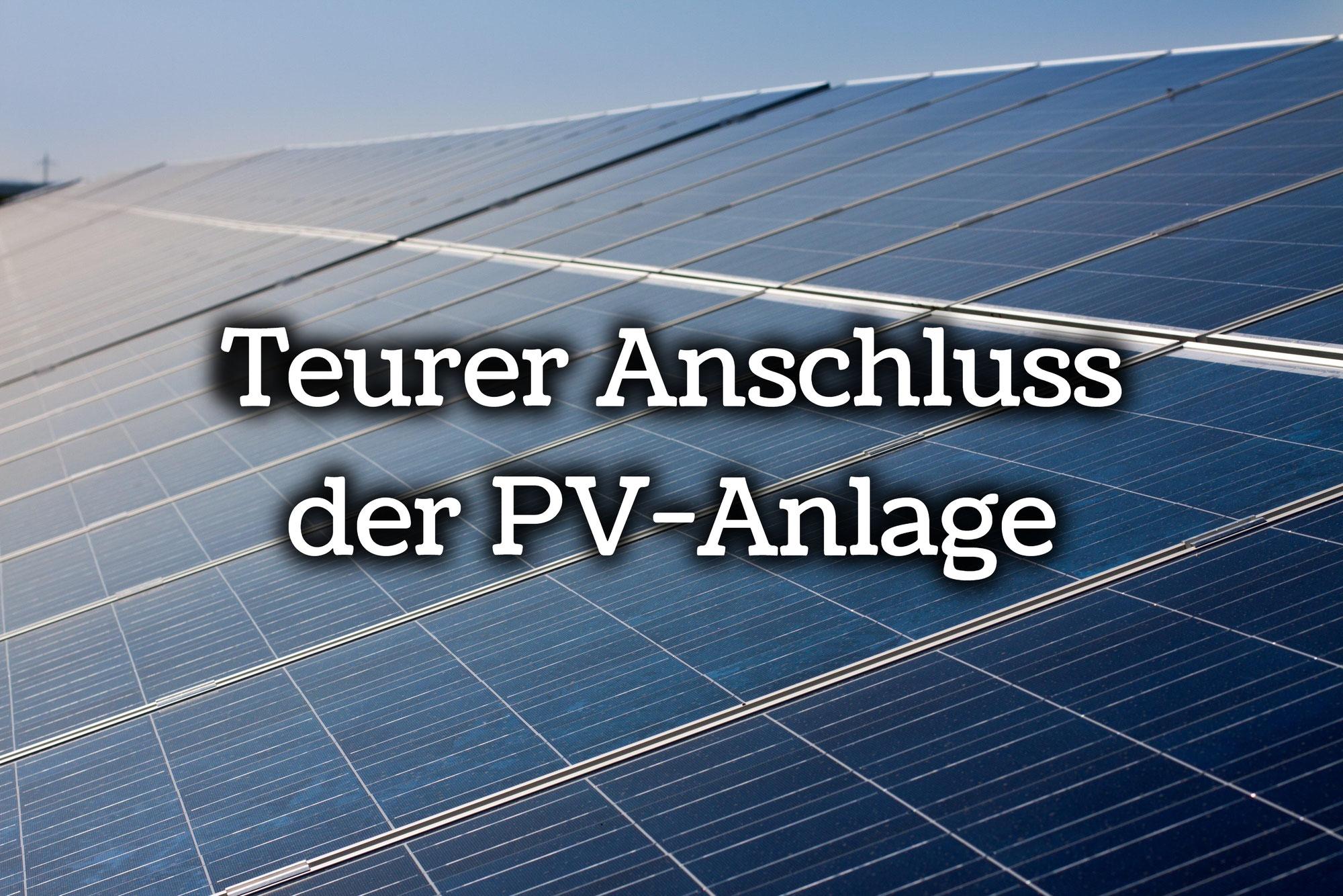 Teurer Anschluss der PV-Anlage